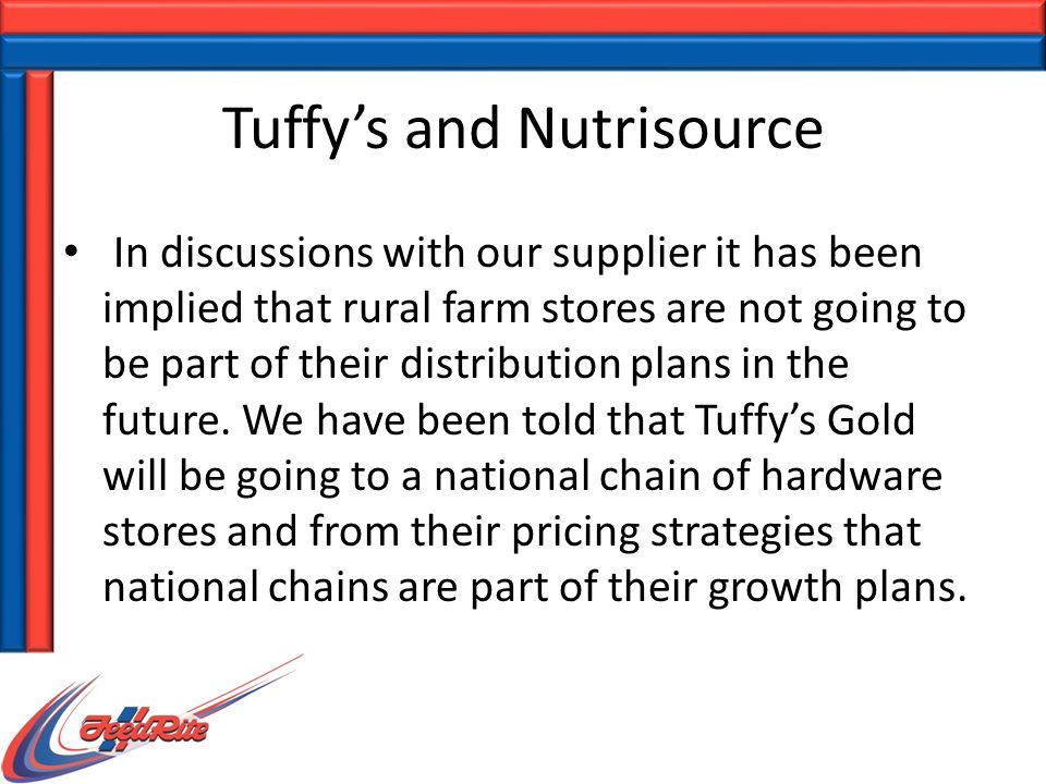 Tuffy's and Nutrisource In discussions with our supplier it has been implied that rural farm stores are not going to be part of their distribution plans in the future.