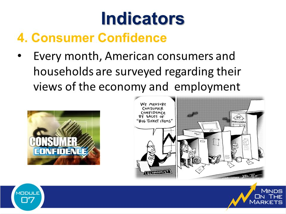 4. Consumer Confidence Every month, American consumers and households are surveyed regarding their views of the economy and employmentIndicators