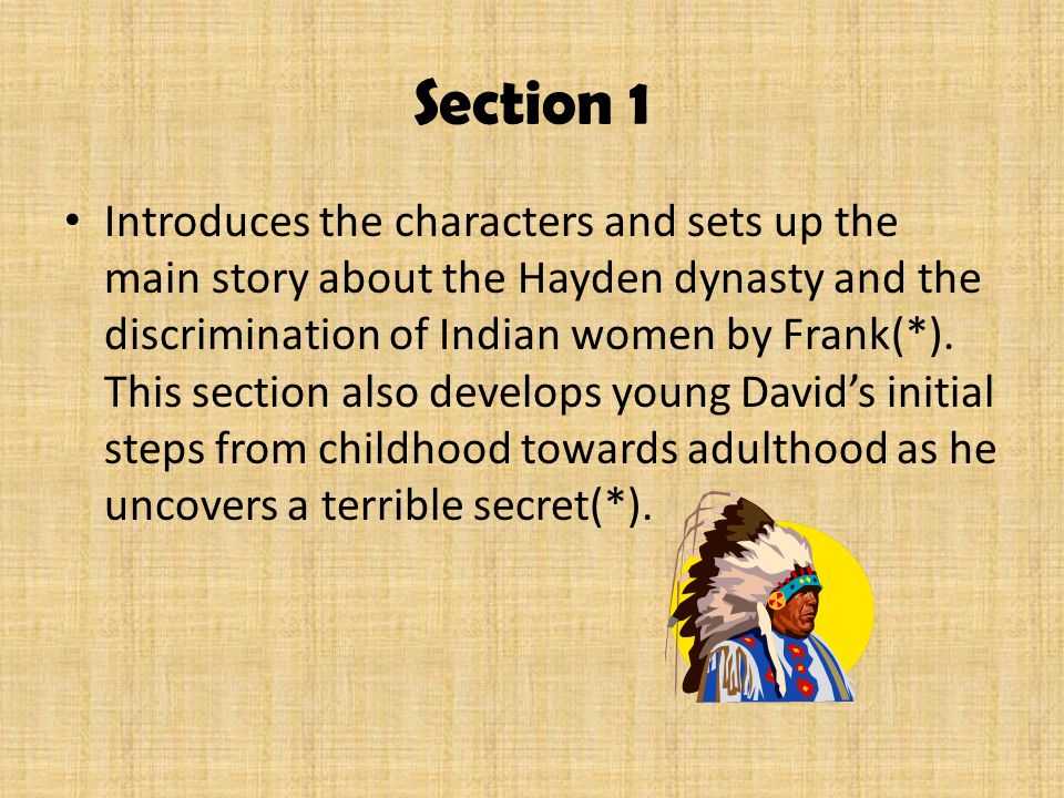 Section 1 Introduces the characters and sets up the main story about the Hayden dynasty and the discrimination of Indian women by Frank(*). This secti