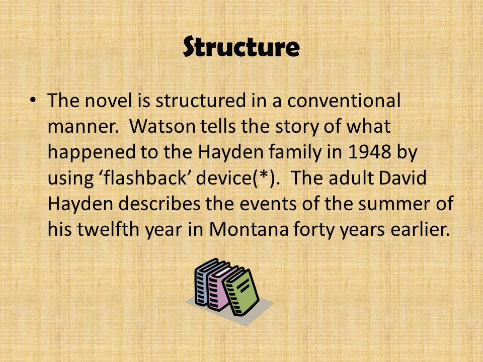 Structure The novel is structured in a conventional manner. Watson tells the story of what happened to the Hayden family in 1948 by using 'flashback'