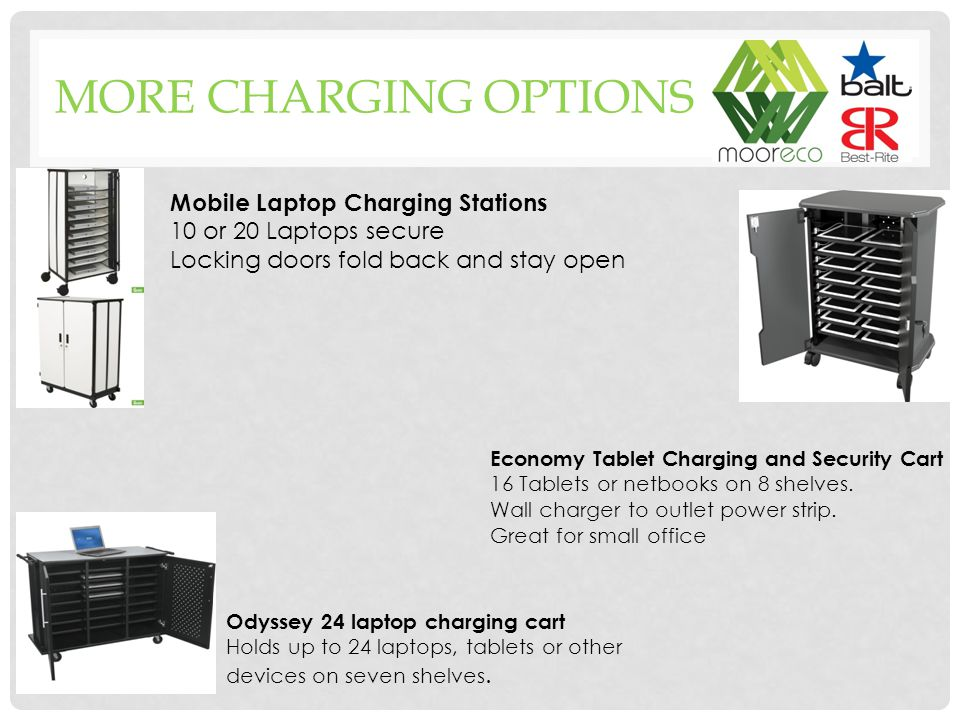 MORE CHARGING OPTIONS Odyssey 24 laptop charging cart Holds up to 24 laptops, tablets or other devices on seven shelves.