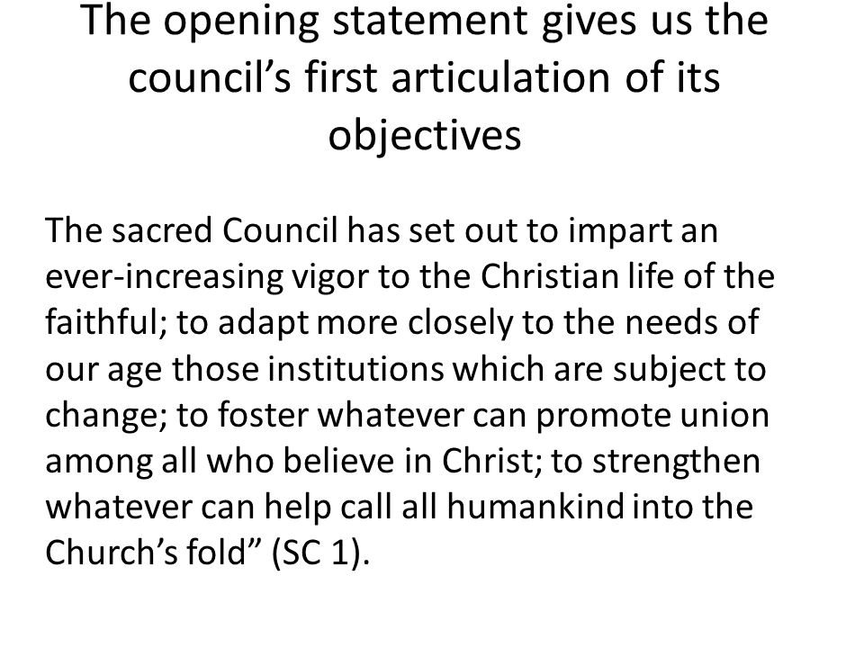 The opening statement gives us the council's first articulation of its objectives The sacred Council has set out to impart an ever-increasing vigor to