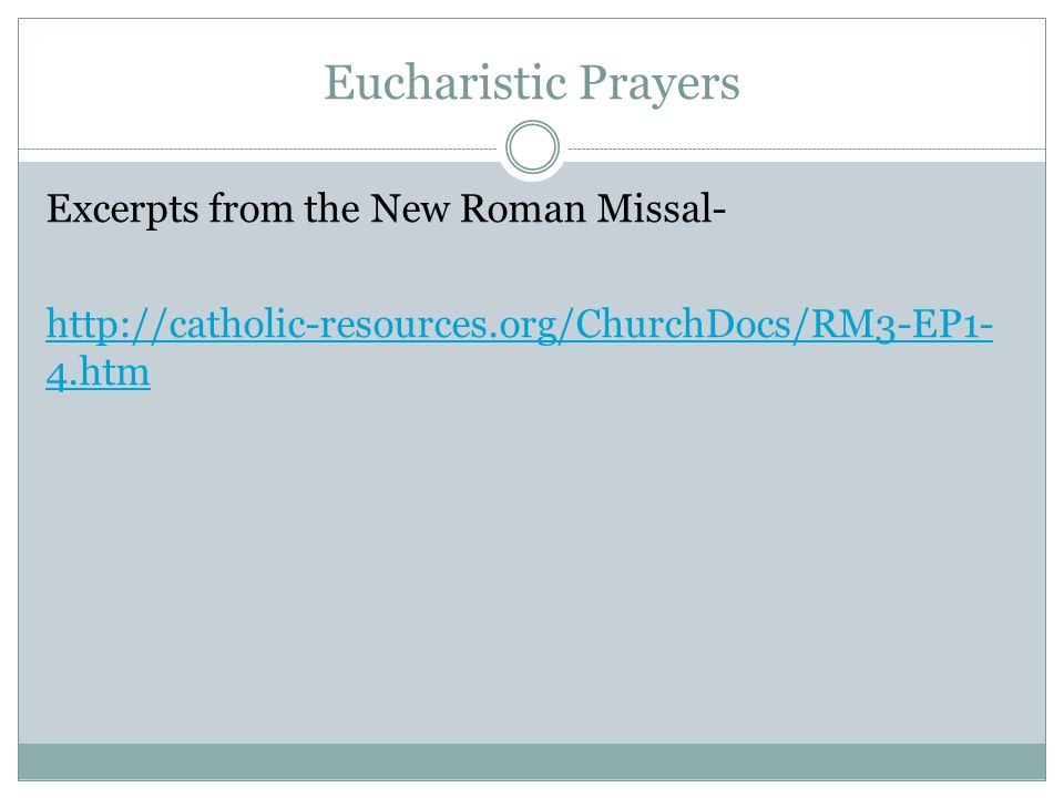 Eucharistic Prayers Excerpts from the New Roman Missal- http://catholic-resources.org/ChurchDocs/RM3-EP1- 4.htm