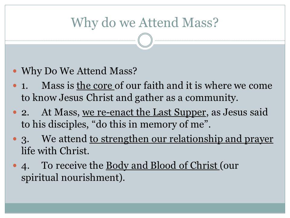 Why do we Attend Mass. Why Do We Attend Mass.