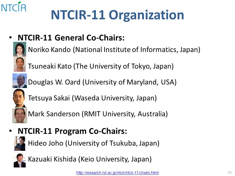 NTCIR-11 Organization NTCIR-11 General Co-Chairs: – Noriko Kando (National Institute of Informatics, Japan) – Tsuneaki Kato (The University of Tokyo, Japan) – Douglas W.