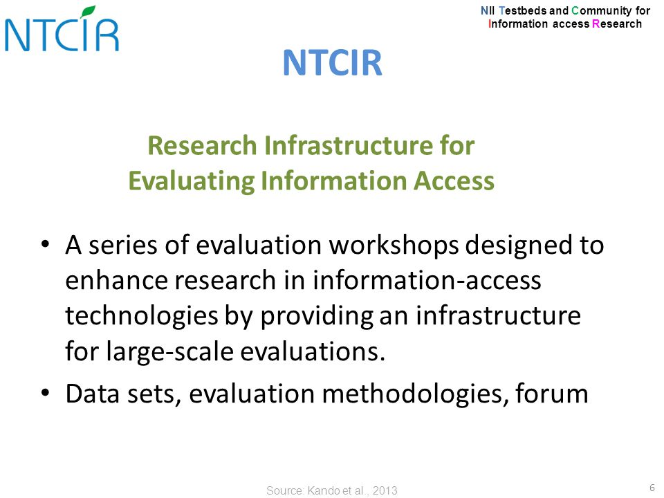 A series of evaluation workshops designed to enhance research in information-access technologies by providing an infrastructure for large-scale evaluations.