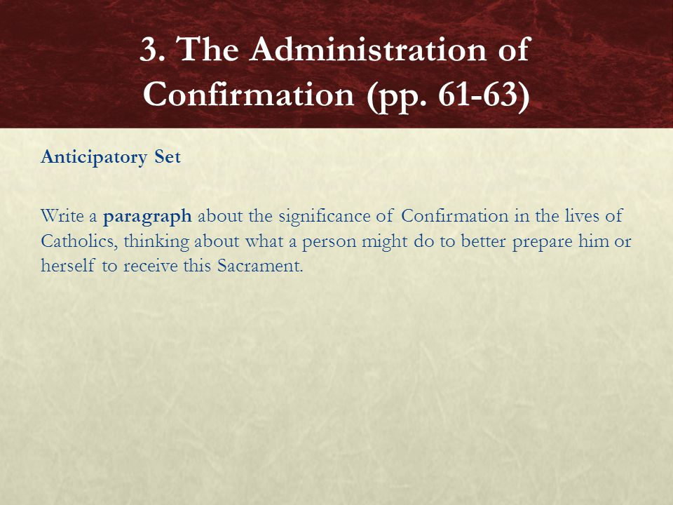 Anticipatory Set Write a paragraph about the significance of Confirmation in the lives of Catholics, thinking about what a person might do to better p