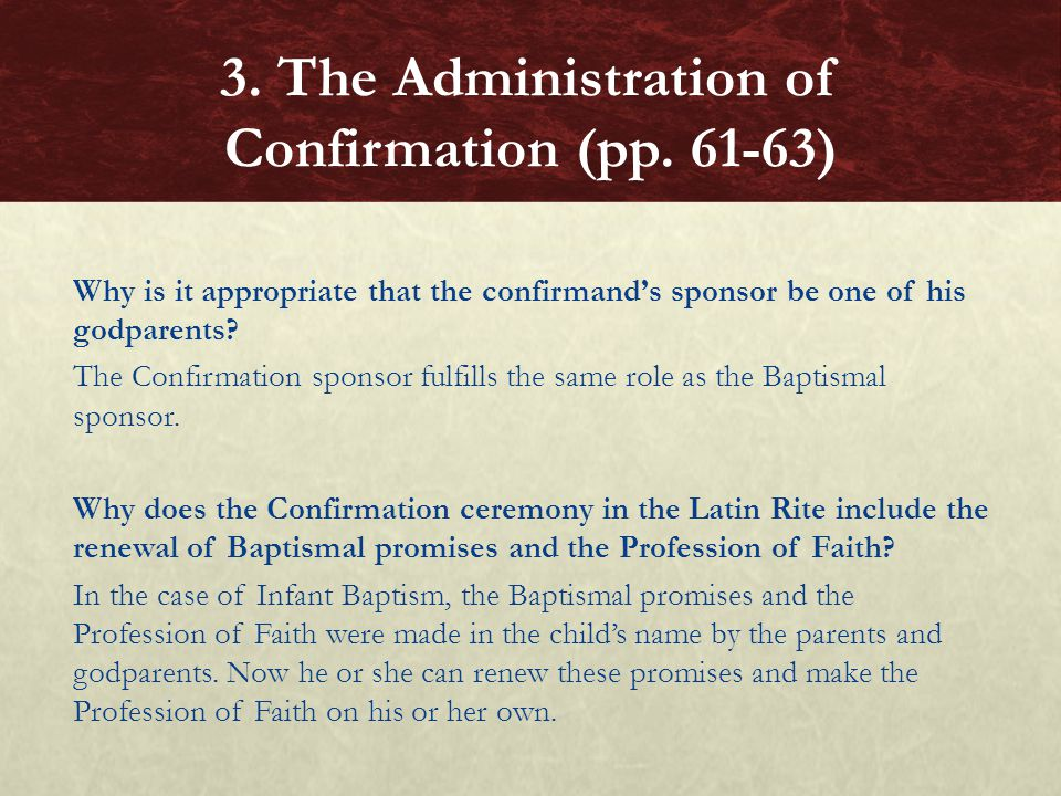 Why is it appropriate that the confirmand's sponsor be one of his godparents? The Confirmation sponsor fulfills the same role as the Baptismal sponsor