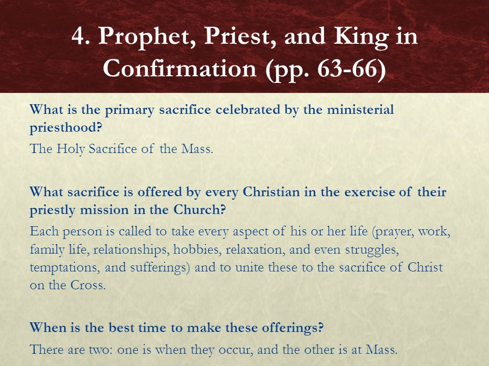 What is the primary sacrifice celebrated by the ministerial priesthood? The Holy Sacrifice of the Mass. What sacrifice is offered by every Christian i