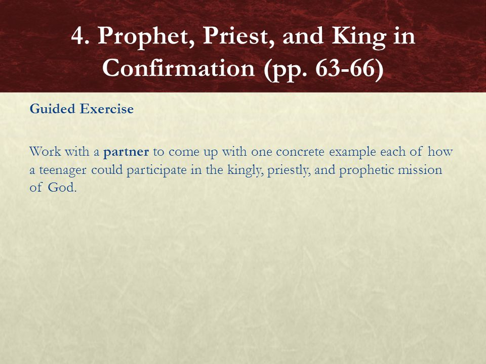 Guided Exercise Work with a partner to come up with one concrete example each of how a teenager could participate in the kingly, priestly, and prophet