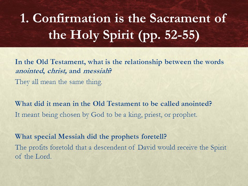 Alternative Assessment Free write on the connection between Old Testament anointings, Christ's baptism at the Jordan, and the Sacrament of Confirmation, which was initiated at Pentecost.