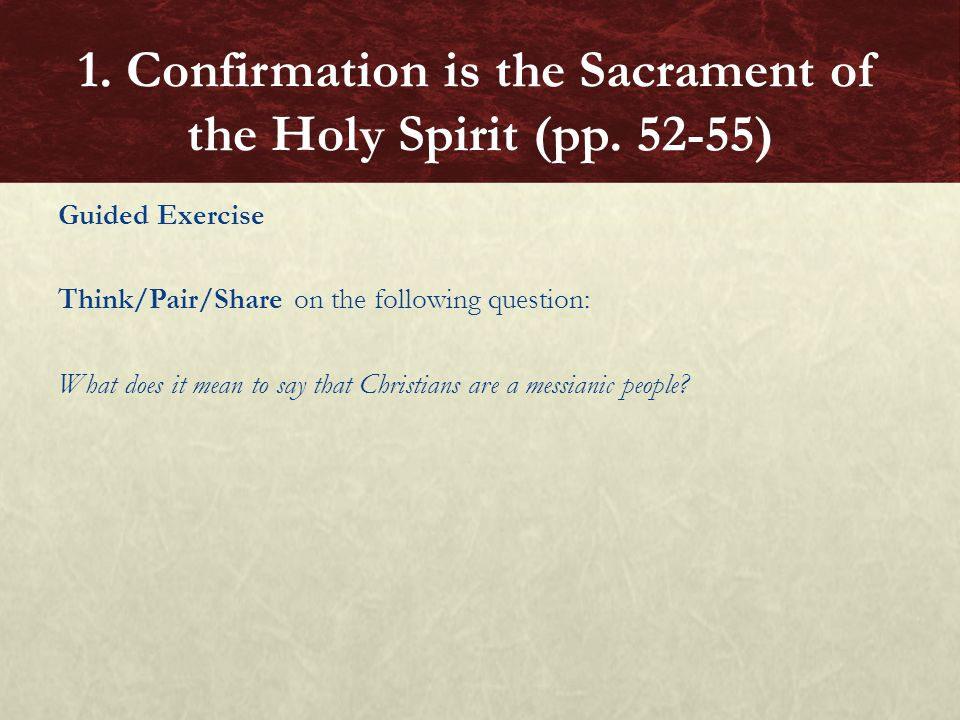 Guided Exercise Go on-line to read the beginning of the article on Confirmation in the 1908 edition of the Catholic Encyclopedia to see similarities and differences in the administration of the Sacrament then and now.