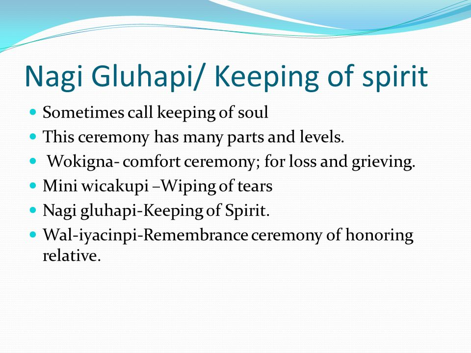 Nagi Gluhapi/ Keeping of spirit Sometimes call keeping of soul This ceremony has many parts and levels.