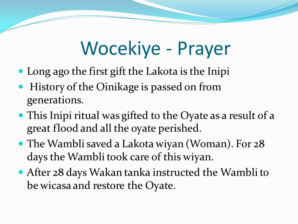 Wocekiye - Prayer Long ago the first gift the Lakota is the Inipi History of the Oinikage is passed on from generations.