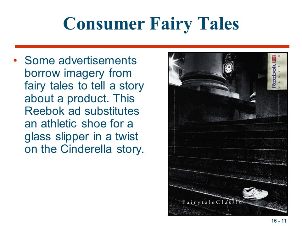 16 - 11 Consumer Fairy Tales Some advertisements borrow imagery from fairy tales to tell a story about a product.