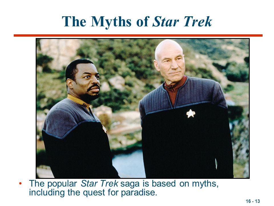 16 - 13 The Myths of Star Trek The popular Star Trek saga is based on myths, including the quest for paradise.