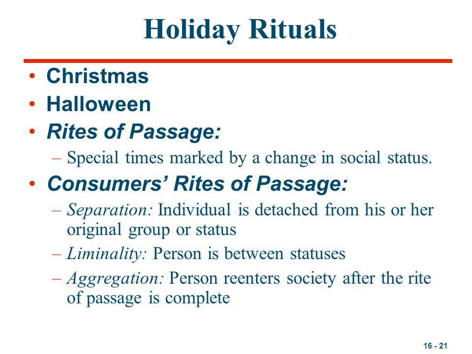 16 - 21 Holiday Rituals Christmas Halloween Rites of Passage: –Special times marked by a change in social status.