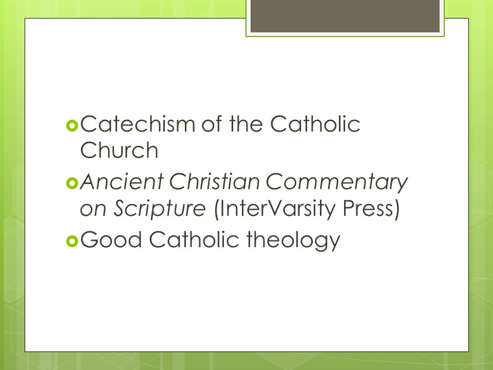  Catechism of the Catholic Church  Ancient Christian Commentary on Scripture (InterVarsity Press)  Good Catholic theology