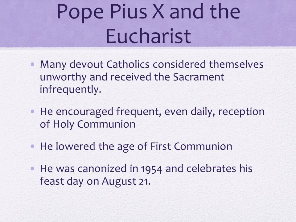 Pope Pius X and the Eucharist Many devout Catholics considered themselves unworthy and received the Sacrament infrequently.