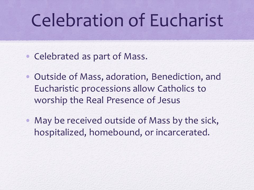 Celebration of Eucharist Celebrated as part of Mass.