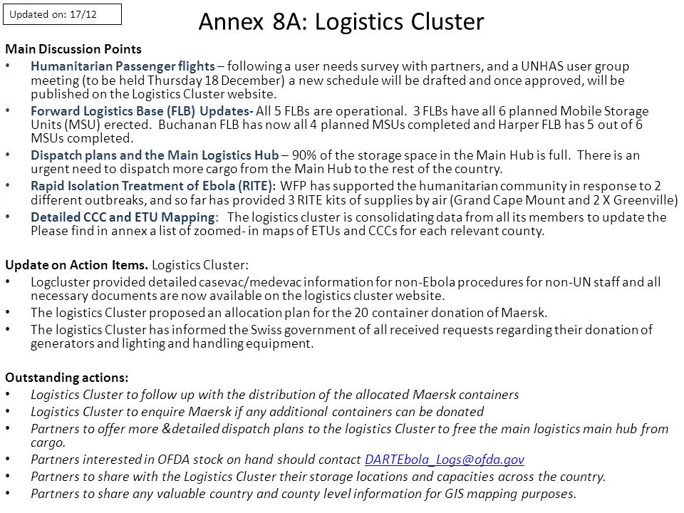 Annex 8A: Logistics Cluster Main Discussion Points Humanitarian Passenger flights – following a user needs survey with partners, and a UNHAS user group meeting (to be held Thursday 18 December) a new schedule will be drafted and once approved, will be published on the Logistics Cluster website.