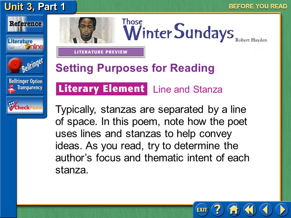 Unit 3, Part 1 Those Winter Sundays BEFORE YOU READ A line in a poem usually consists of a single word or row of words. A stanza is a group of lines f
