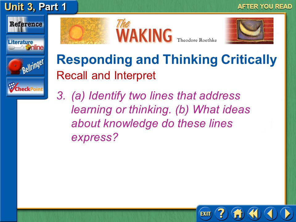 """The Waking Unit 3, Part 1 2.(a) How does the speaker """"take"""" his waking? (b) What do you think the speaker means by this recurring phrase? AFTER YOU RE"""
