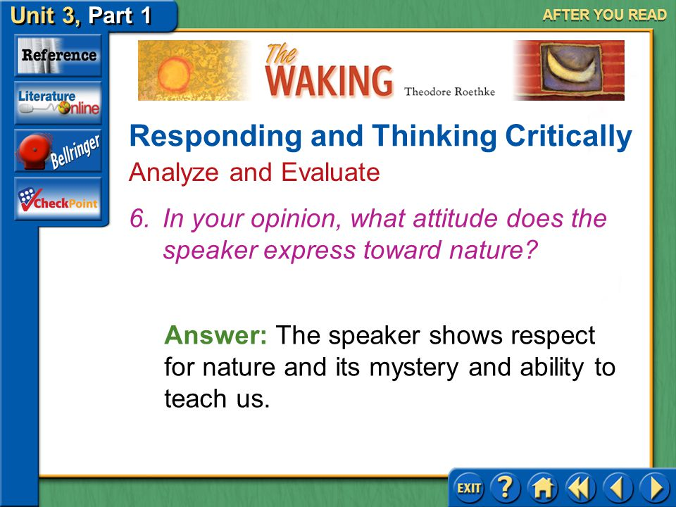 The Waking Unit 3, Part 1 Answer: (a) Naturally we will die. (b) Appreciate the world around us and learn from it AFTER YOU READ Responding and Thinki