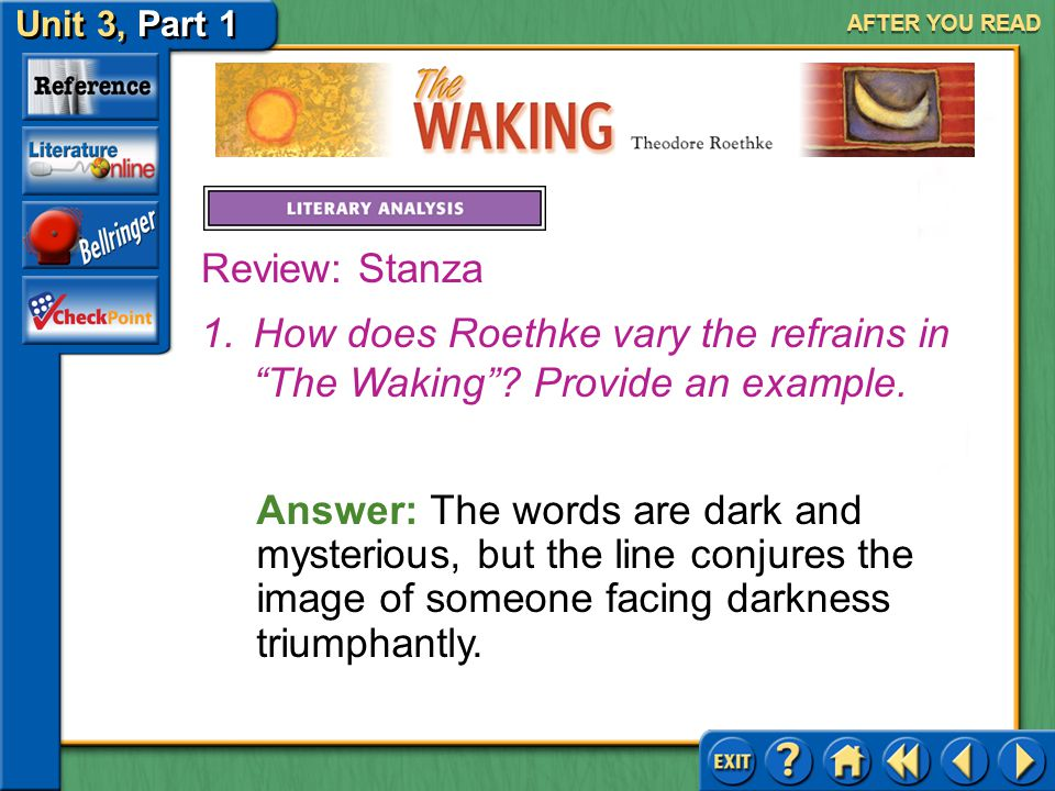 """The Waking Unit 3, Part 1 AFTER YOU READ Partner Activity Meet with a partner to discuss the stanzas and refrains of """"The Waking."""" With your partner,"""