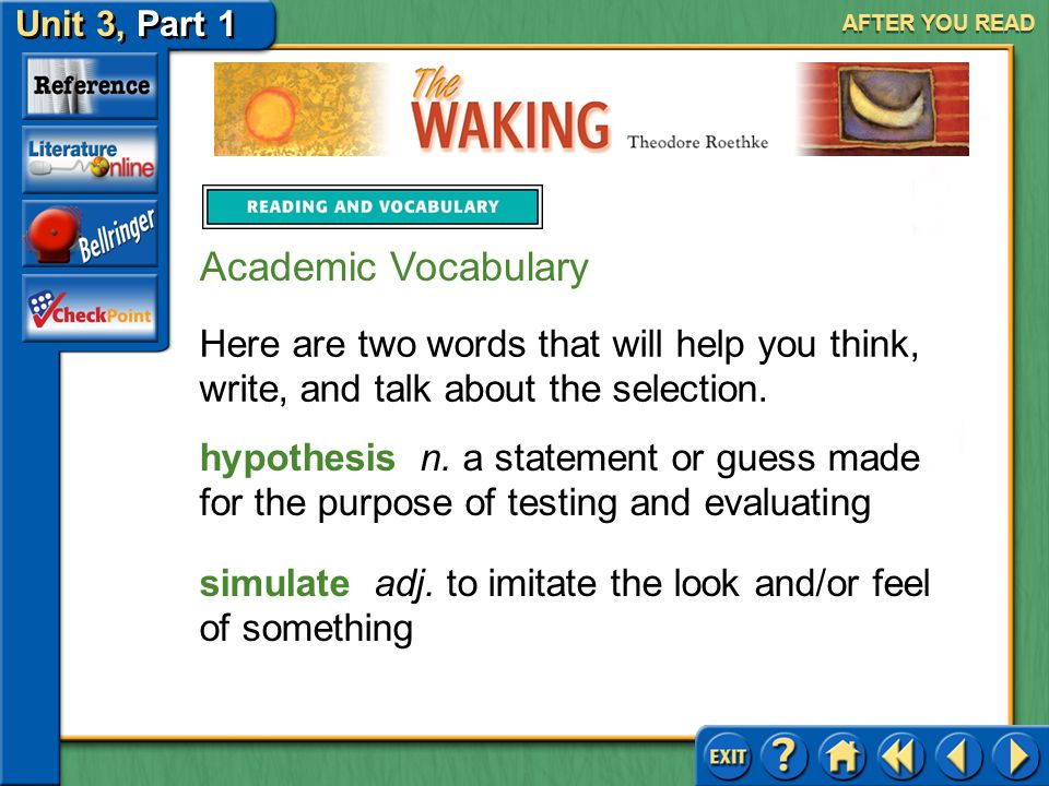 The Waking Unit 3, Part 1 AFTER YOU READ Answer: The mood varies a little. stanza 3: joyful, respectful stanza 4: mysterious stanza 5: humble, encoura