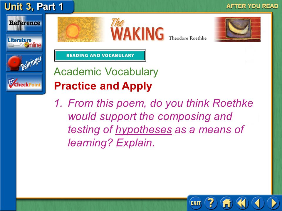 The Waking Unit 3, Part 1 AFTER YOU READ Here are two words that will help you think, write, and talk about the selection. hypothesis n. a statement o