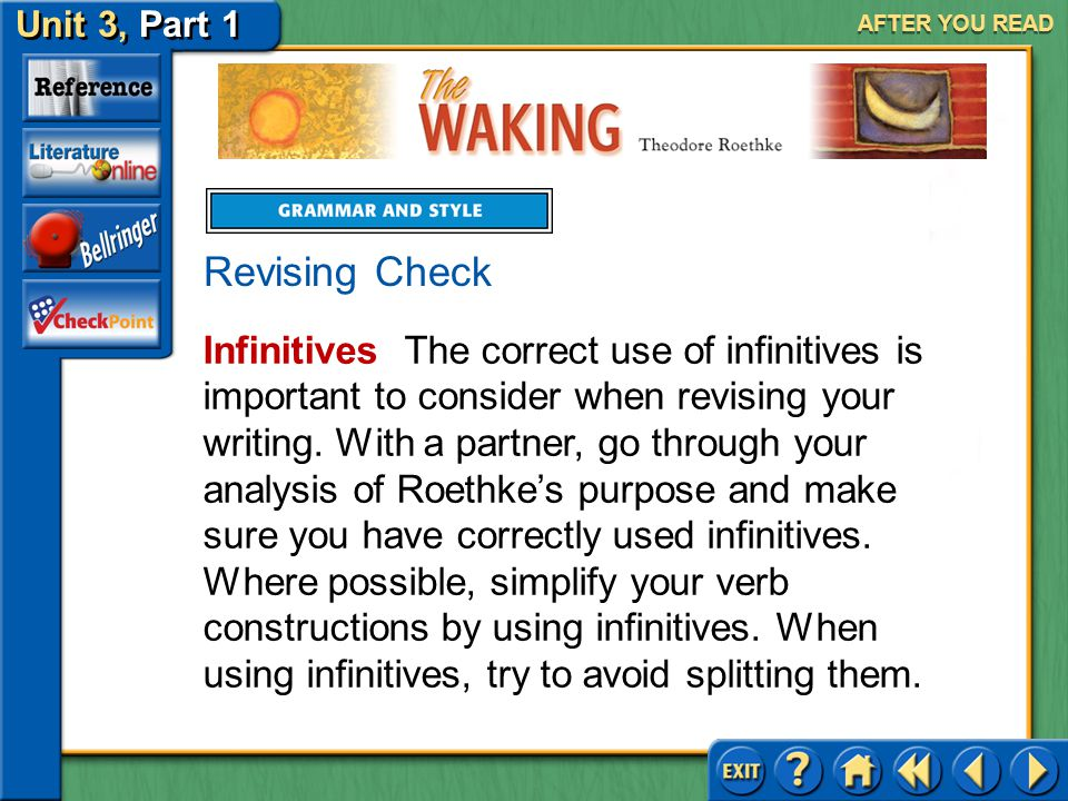 The Waking Unit 3, Part 1 AFTER YOU READ Activity Make a list of Roethke's infinitives. What do these verbs have in common? Which are repeated? What c