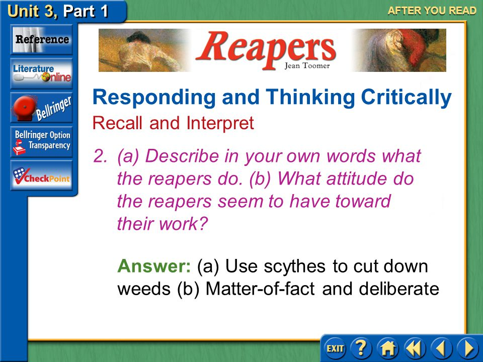 Reapers Unit 3, Part 1 AFTER YOU READ Answer: Answers will vary. 1.What are your feelings about farm machinery after reading the poem? Responding and