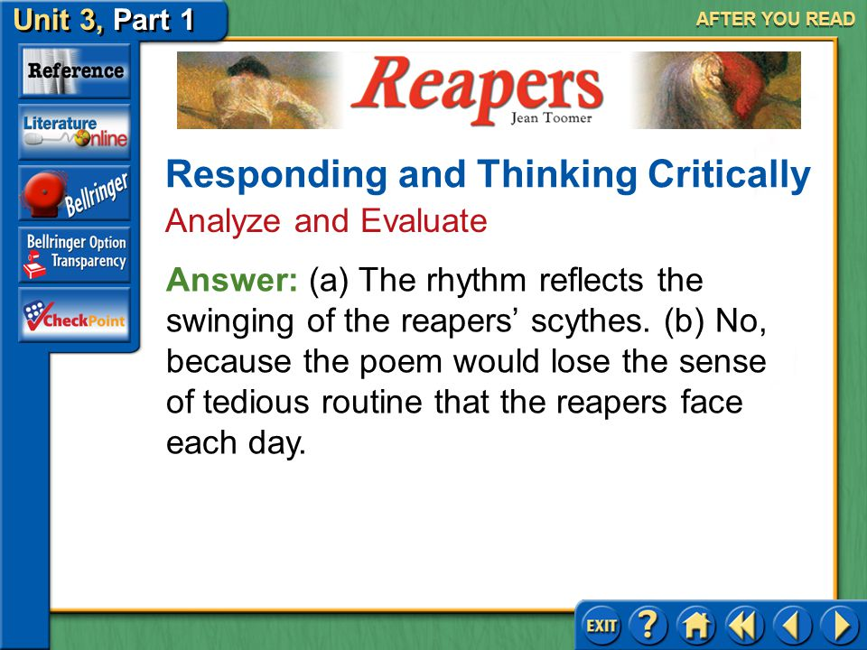 Reapers Unit 3, Part 1 AFTER YOU READ 6.(a) How does the rhythm of this poem reflect its content? (b) If the poem did not have this kind of rhythm, wo