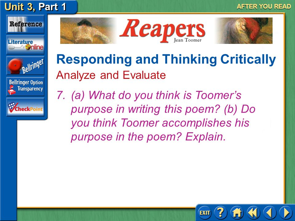 Reapers Unit 3, Part 1 AFTER YOU READ Answer: (a) The rhythm reflects the swinging of the reapers' scythes. (b) No, because the poem would lose the se