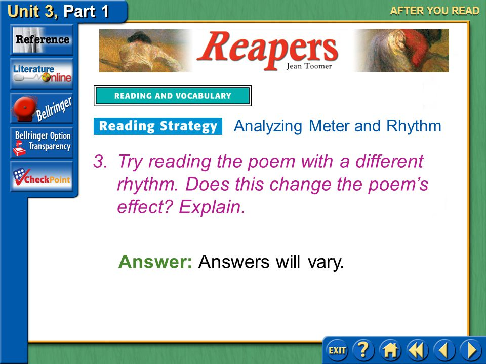 Reapers Unit 3, Part 1 AFTER YOU READ Answer: The rhythm reflects the mechanical nature of the farm work. 2.How do you think the rhythm is important t