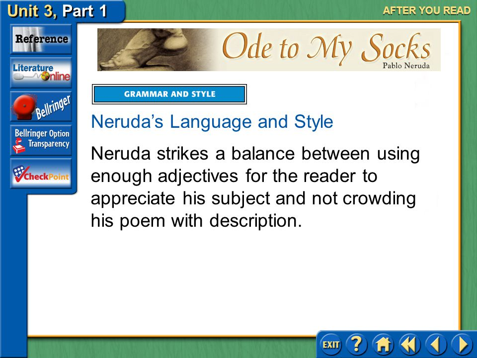 Ode to My Socks Unit 3, Part 1 AFTER YOU READ Consider his use of adjectives in the following example: Neruda's Language and Style I resisted the mad