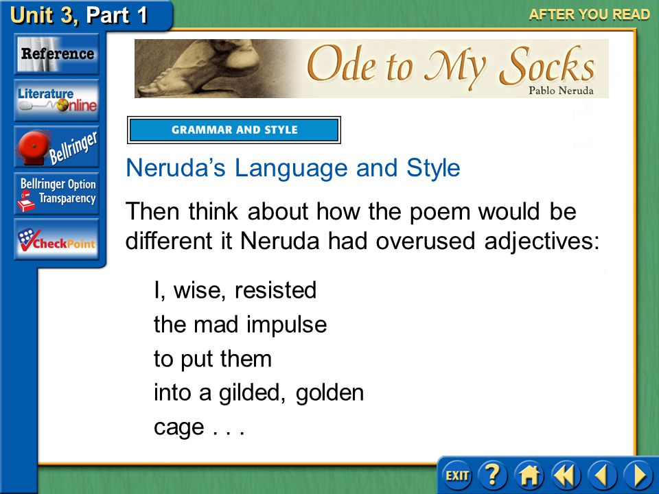 Ode to My Socks Unit 3, Part 1 AFTER YOU READ Neruda's Language and Style Consider how the poem would be different without any adjectives. I resisted