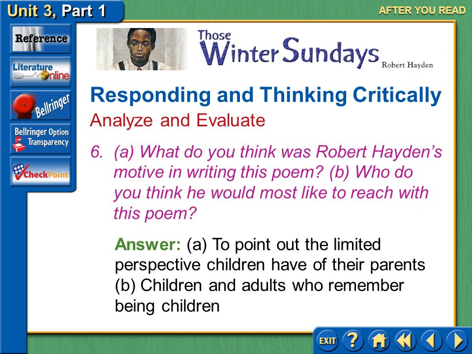 Unit 3, Part 1 Those Winter Sundays AFTER YOU READ Answer: (a) By giving it shape and sound (b) Reflects the son's indifferent, ungrateful feelings to
