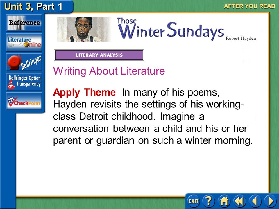 Unit 3, Part 1 Those Winter Sundays AFTER YOU READ Answer: The second and third stanzas trace his realization of his father's love and his regret over