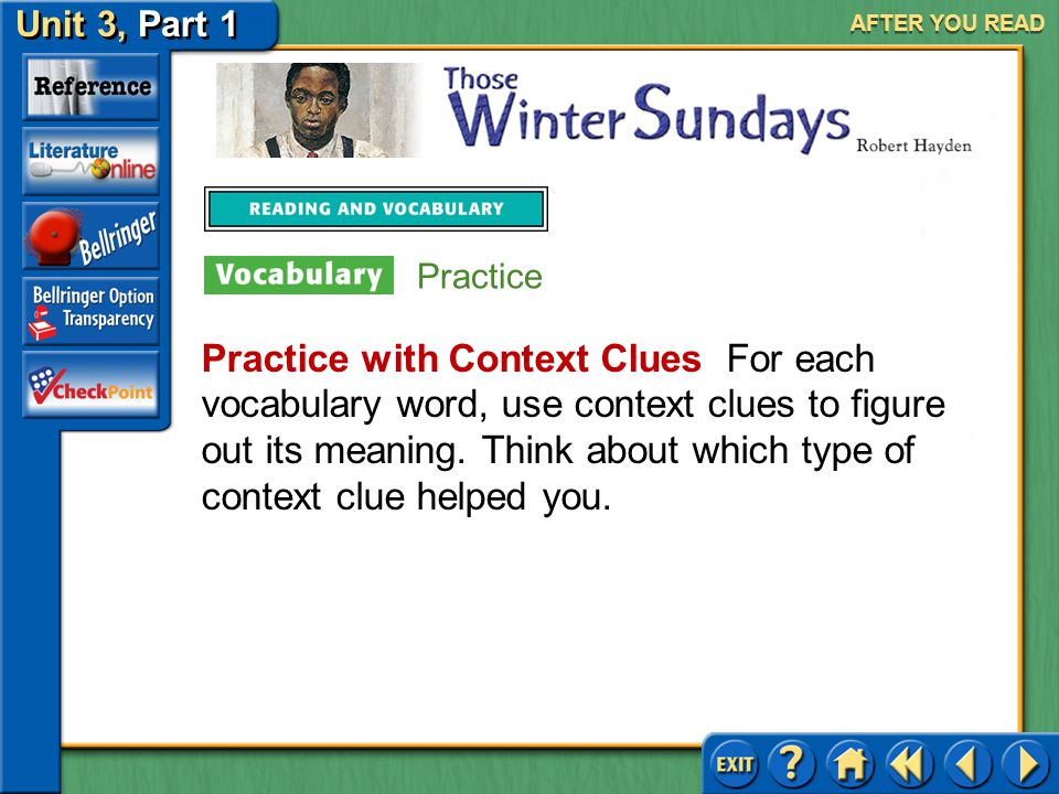 Unit 3, Part 1 Those Winter Sundays AFTER YOU READ Answer: Love isn't always demonstrative but sometimes subtle and quietly expressed. 2.Examine the s