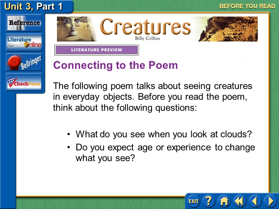 Creatures Unit 3, Part 1 BEFORE YOU READ Meet Billy Collins Click the picture to learn about the author.