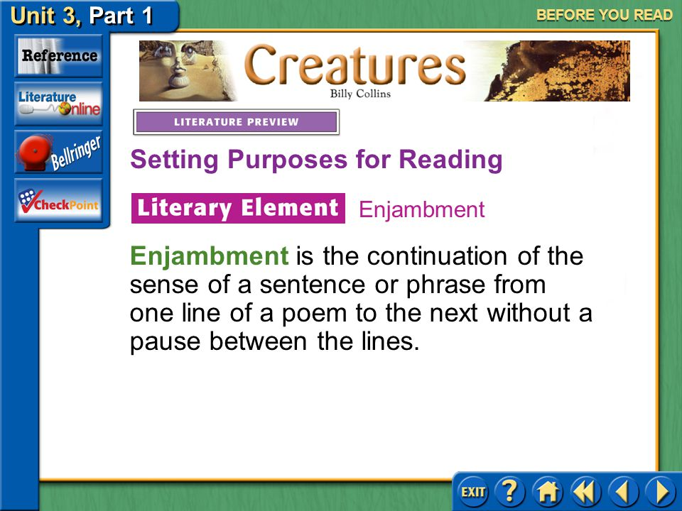 Creatures Unit 3, Part 1 BEFORE YOU READ As you read this poem, pay attention to how creatures are seen in everyday objects and how the speaker reacts