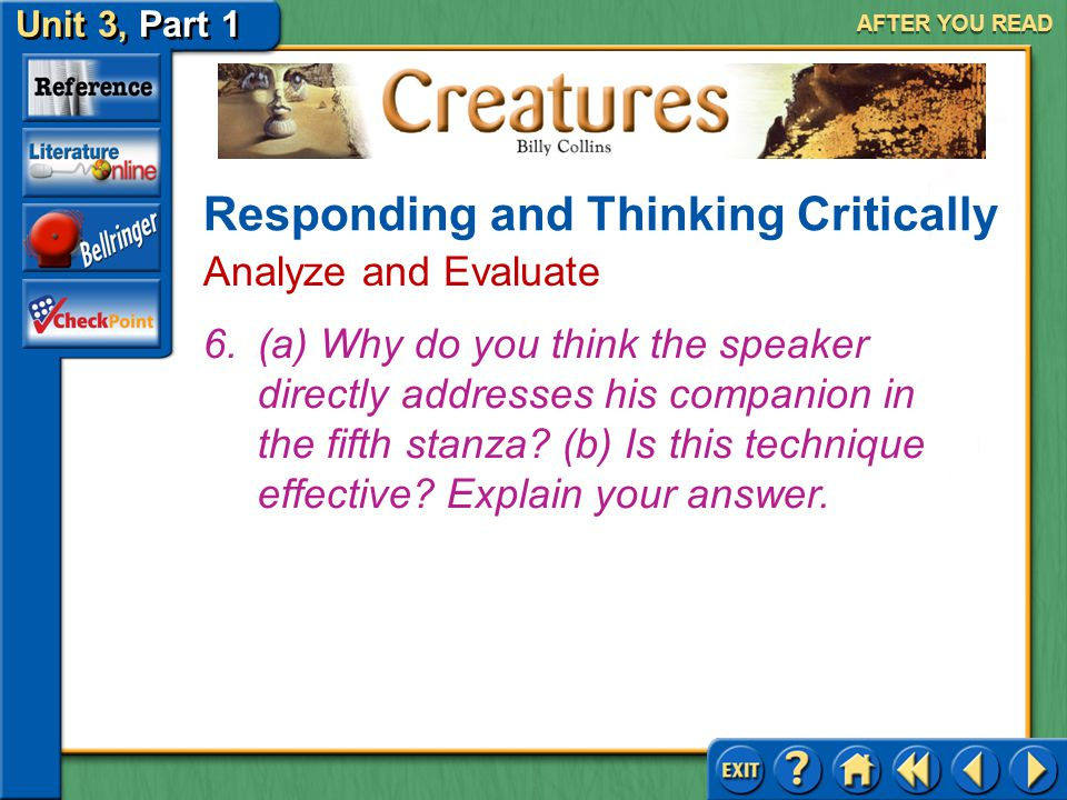 Creatures Unit 3, Part 1 AFTER YOU READ Answer: Answers will vary. Responding and Thinking Critically Analyze and Evaluate 5.(a) Can you identify with