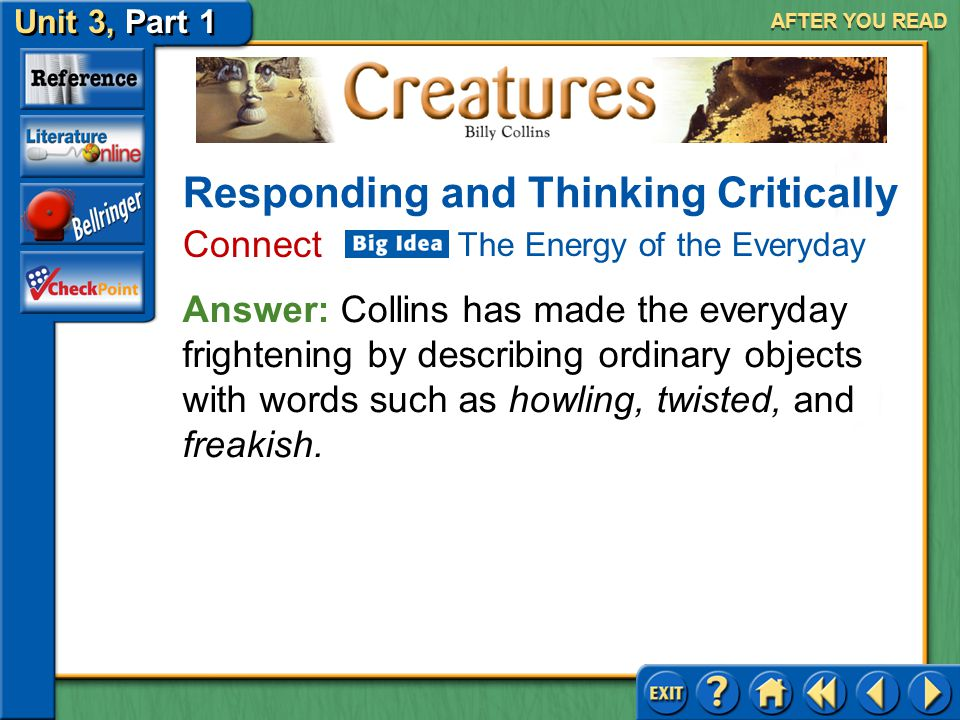 Creatures Unit 3, Part 1 AFTER YOU READ Responding and Thinking Critically Connect 7.The everyday is usually considered non-threatening. In what ways
