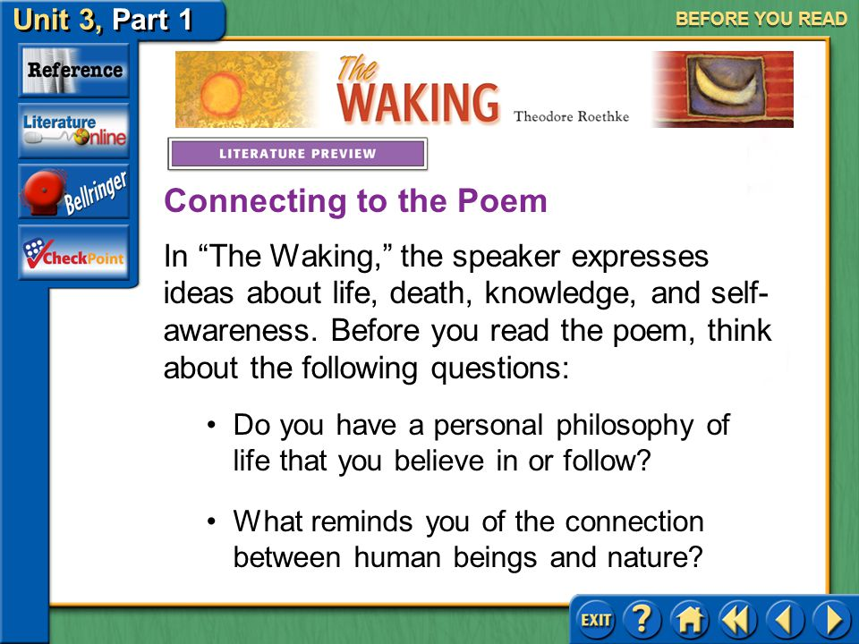 The Waking Unit 3, Part 1 BEFORE YOU READ Meet Theodore Roethke Click the picture to learn about the author.