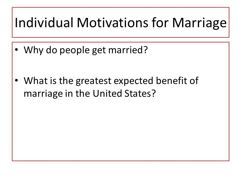 Individual Motivations for Marriage Why do people get married.