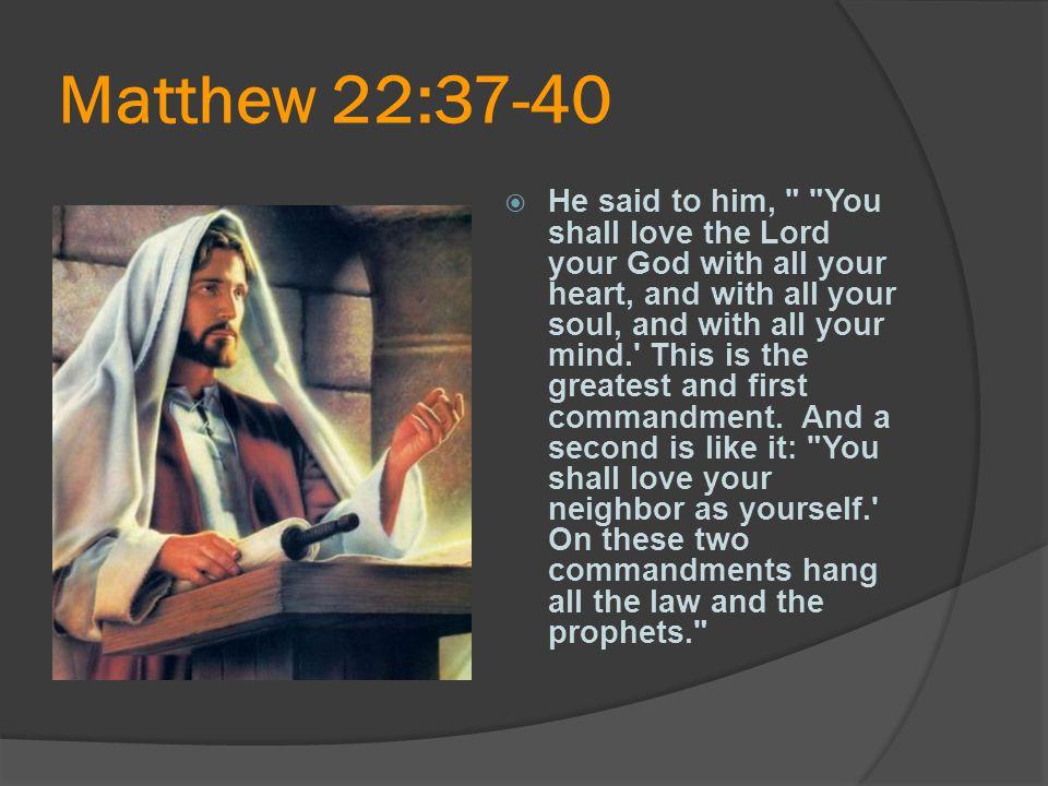 Matthew 22:37-40  He said to him,