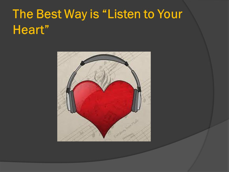 """The Best Way is """"Listen to Your Heart"""""""
