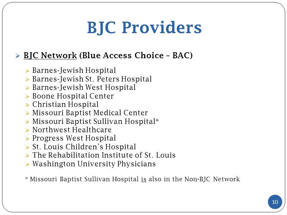 BJC Providers 10  BJC Network (Blue Access Choice – BAC)  Barnes-Jewish Hospital  Barnes-Jewish St.